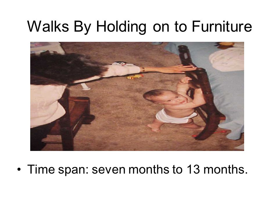 Walks By Holding on to Furniture