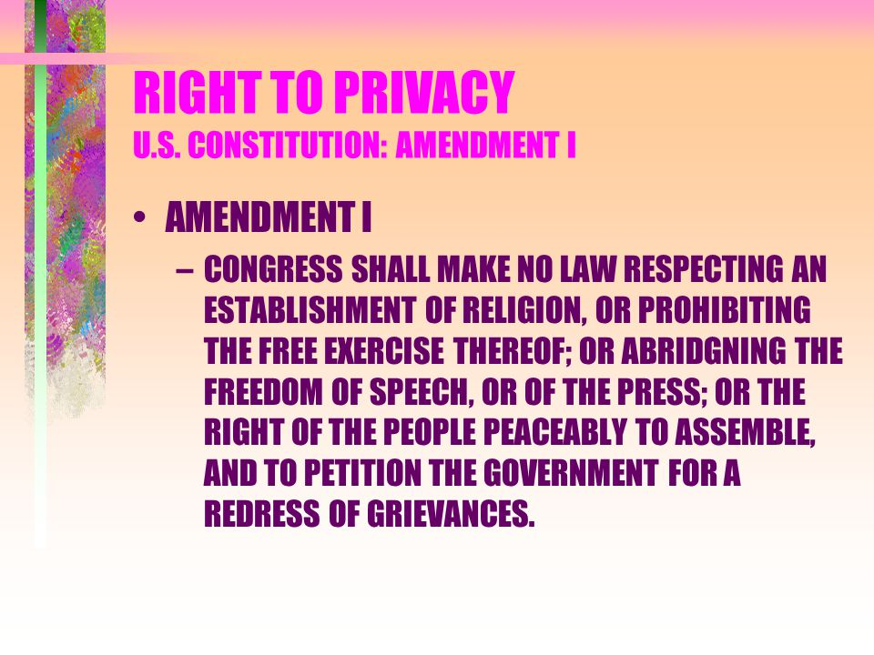 RIGHT TO PRIVACY U.S. CONSTITUTION: AMENDMENT I