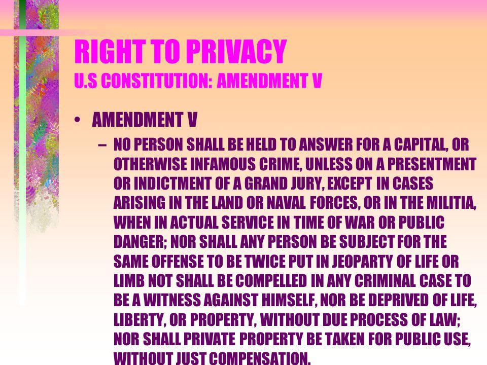 RIGHT TO PRIVACY U.S CONSTITUTION: AMENDMENT V