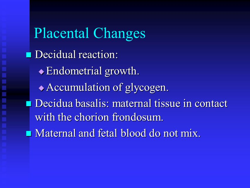Placental Changes Decidual reaction: Endometrial growth.