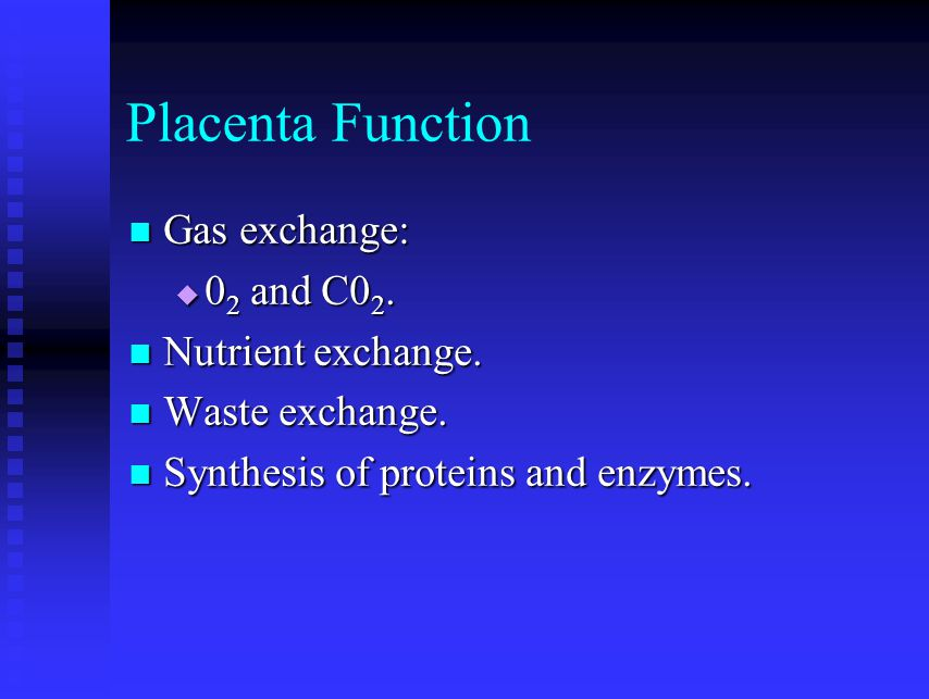 Placenta Function Gas exchange: 02 and C02. Nutrient exchange.