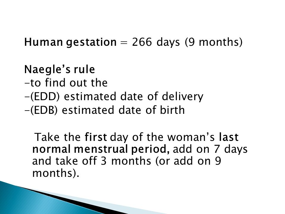 Human gestation = 266 days (9 months)
