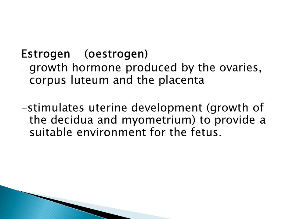 Estrogen (oestrogen) growth hormone produced by the ovaries, corpus luteum and the placenta.