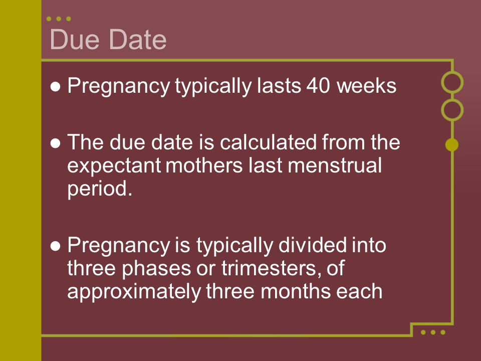 Due Date Pregnancy typically lasts 40 weeks