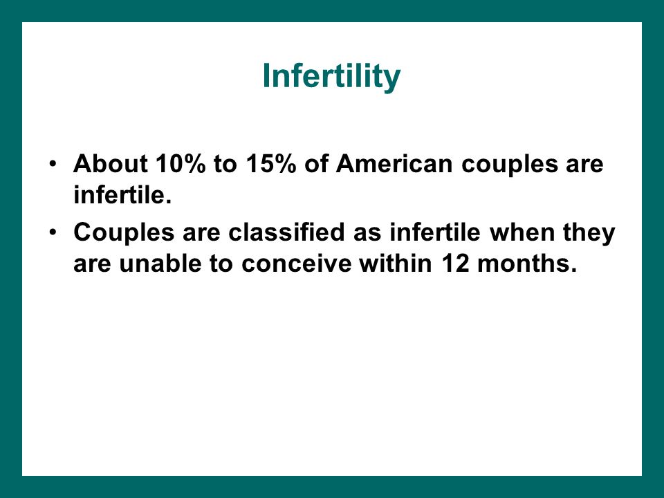 Infertility About 10% to 15% of American couples are infertile.