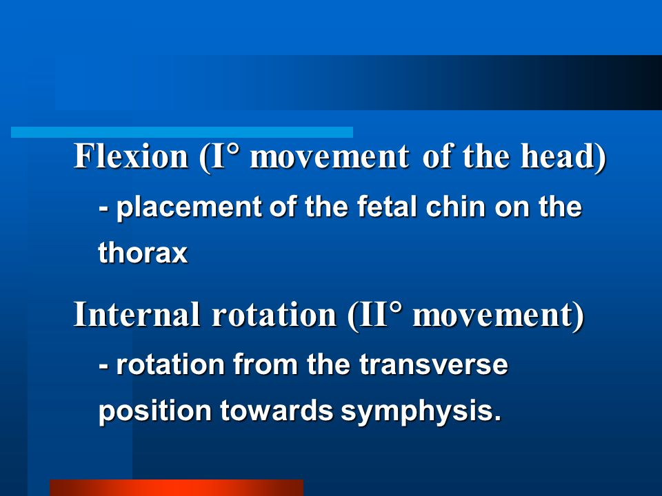 Flexion (I movement of the head) - placement of the fetal chin on the thorax