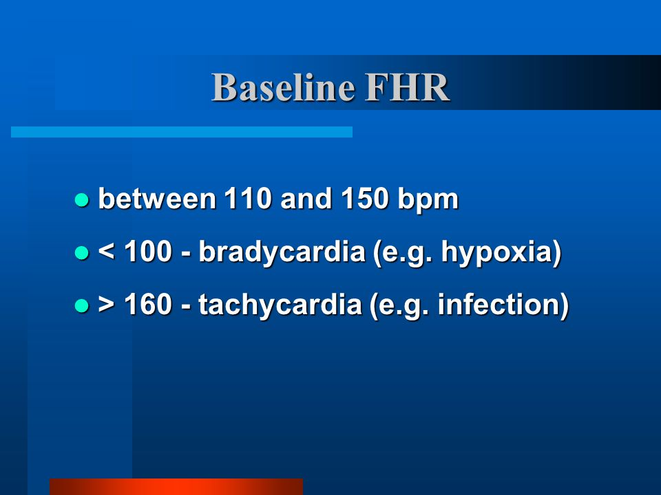 Baseline FHR between 110 and 150 bpm