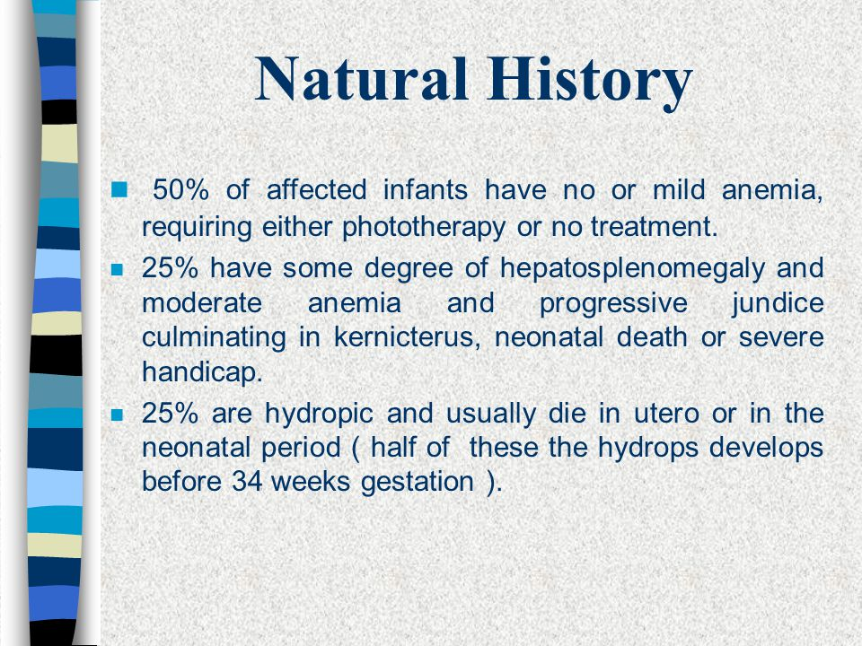 Natural History 50% of affected infants have no or mild anemia, requiring either phototherapy or no treatment.