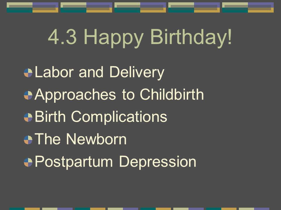 4.3 Happy Birthday! Labor and Delivery Approaches to Childbirth