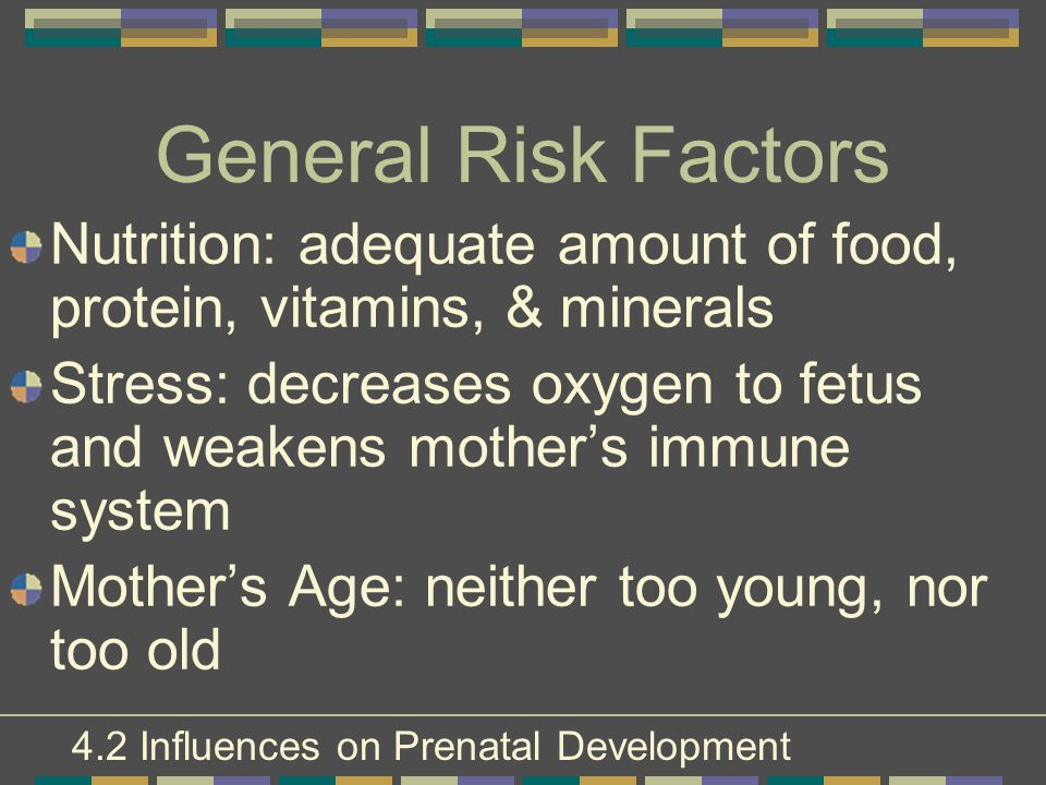General Risk Factors Nutrition: adequate amount of food, protein, vitamins, & minerals.