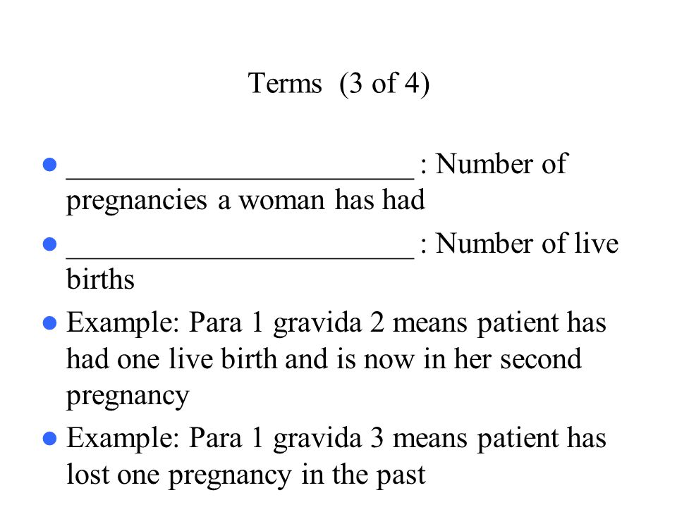 Terms (3 of 4) _______________________ : Number of pregnancies a woman has had. _______________________ : Number of live births.