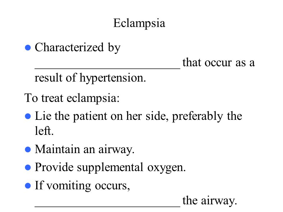 Eclampsia Characterized by _______________________ that occur as a result of hypertension. To treat eclampsia: