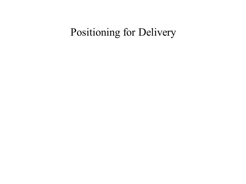 Positioning for Delivery