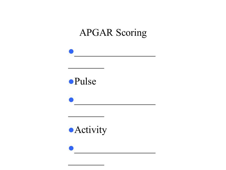 APGAR Scoring _______________________ Pulse Activity
