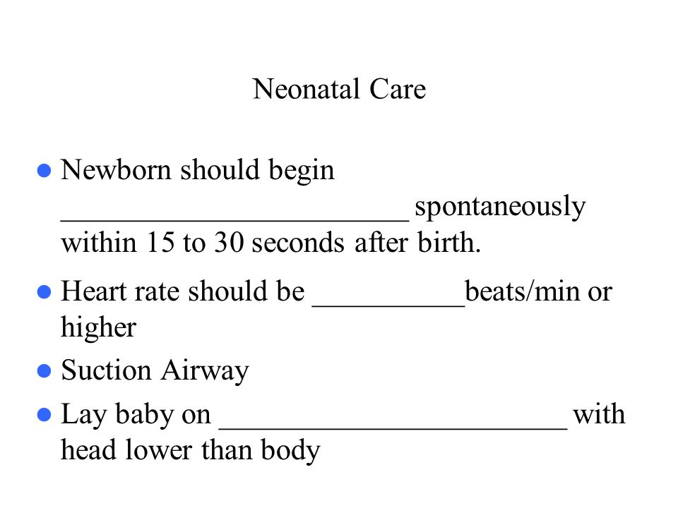 Neonatal Care Newborn should begin _______________________ spontaneously within 15 to 30 seconds after birth.