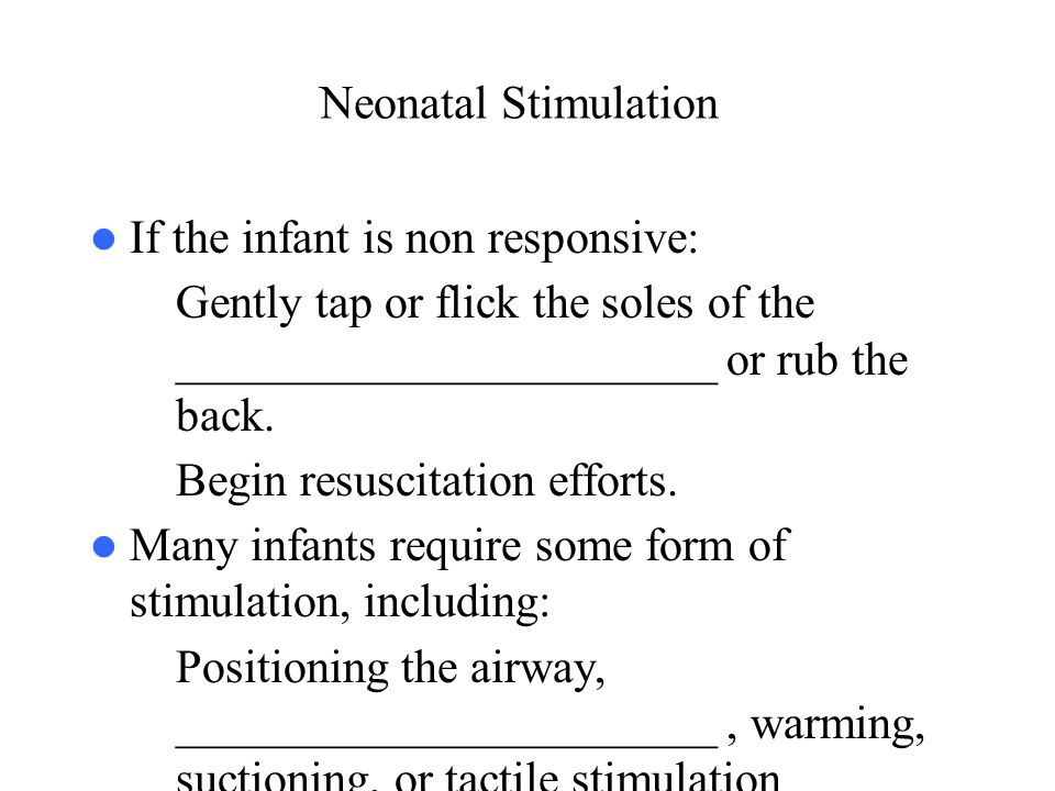 Neonatal Stimulation If the infant is non responsive: Gently tap or flick the soles of the _______________________ or rub the back.