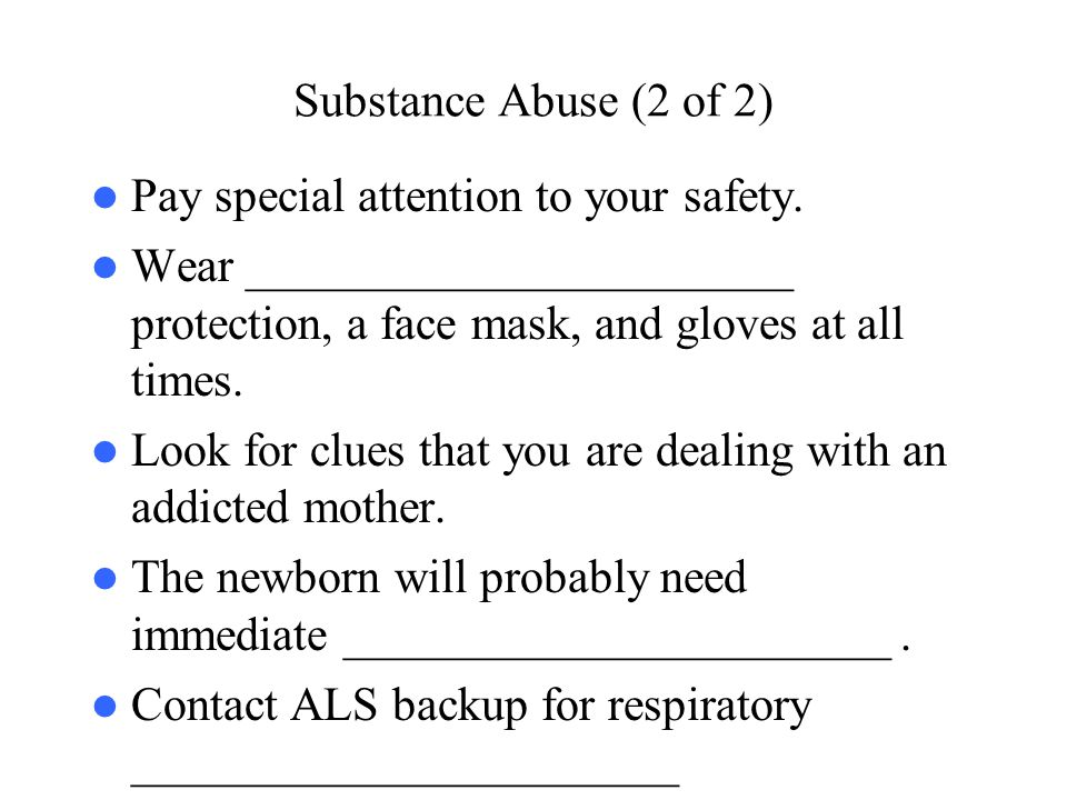 Substance Abuse (2 of 2) Pay special attention to your safety. Wear _______________________ protection, a face mask, and gloves at all times.