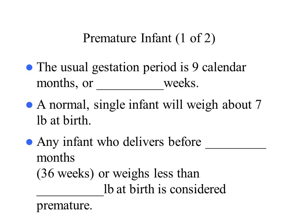 Premature Infant (1 of 2) The usual gestation period is 9 calendar months, or __________weeks.