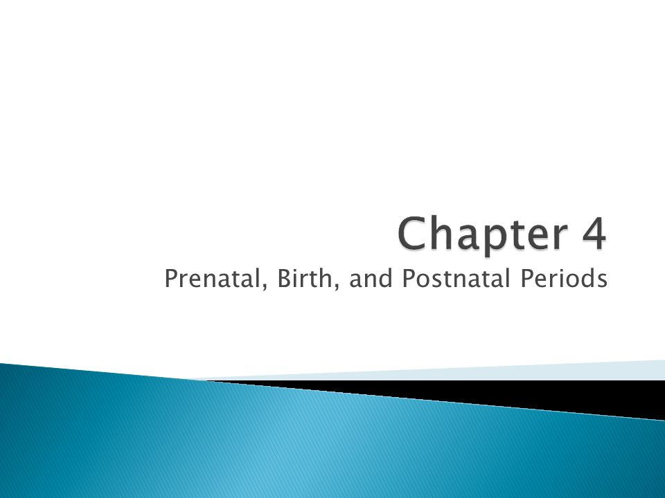 Prenatal, Birth, and Postnatal Periods
