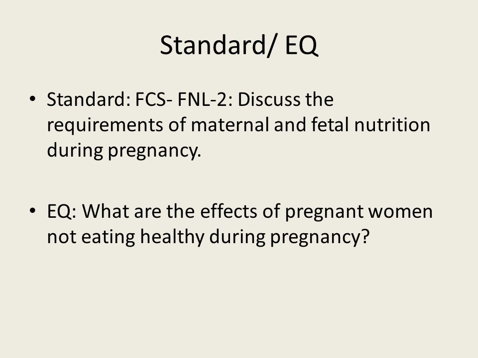 Standard/ EQ Standard: FCS- FNL-2: Discuss the requirements of maternal and fetal nutrition during pregnancy.