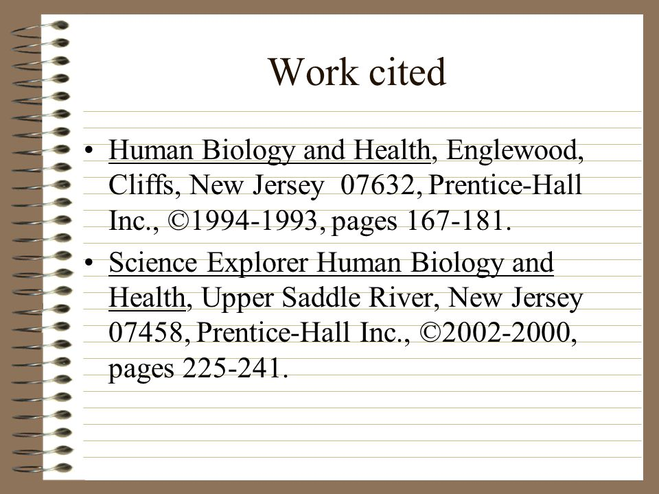 Work cited Human Biology and Health, Englewood, Cliffs, New Jersey 07632, Prentice-Hall Inc., ©1994-1993, pages 167-181.