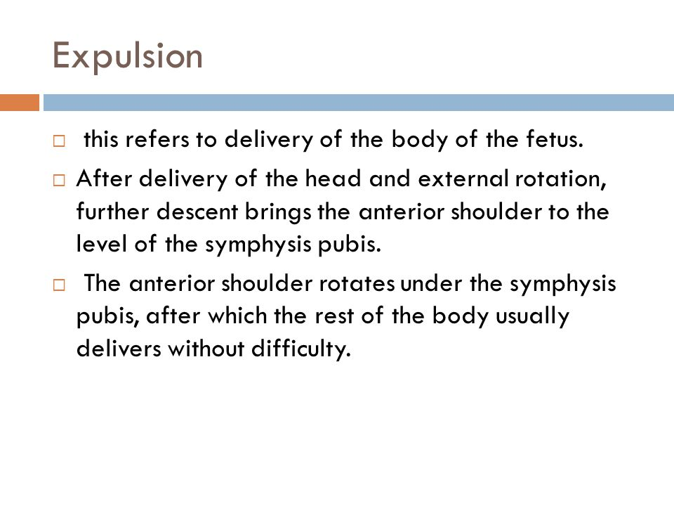 Expulsion this refers to delivery of the body of the fetus.