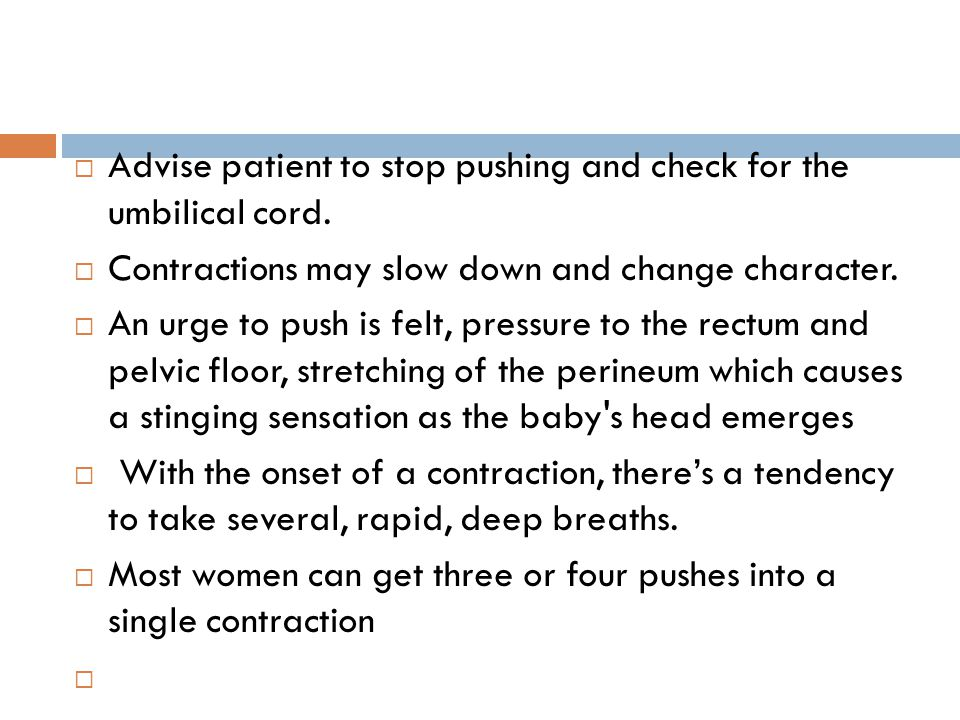 Advise patient to stop pushing and check for the umbilical cord.