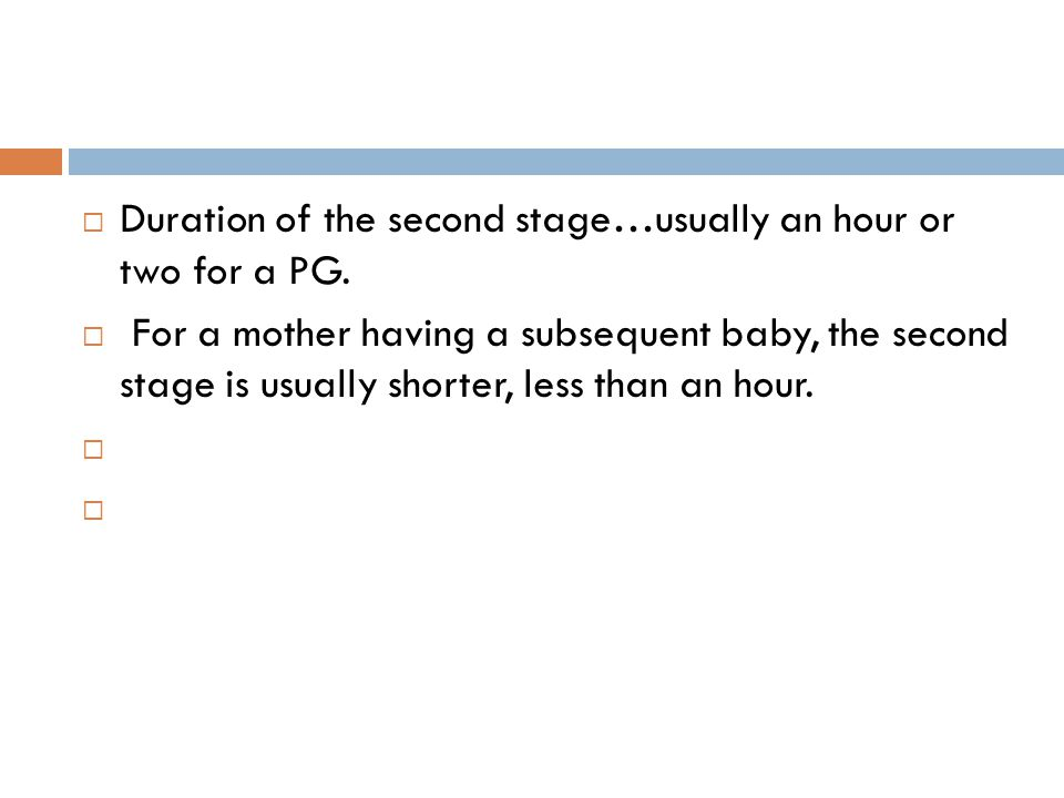 Duration of the second stage…usually an hour or two for a PG.