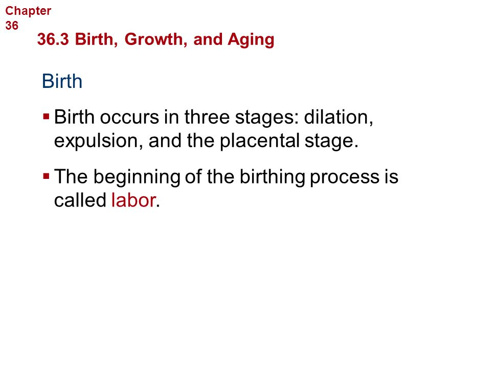 The beginning of the birthing process is called labor.