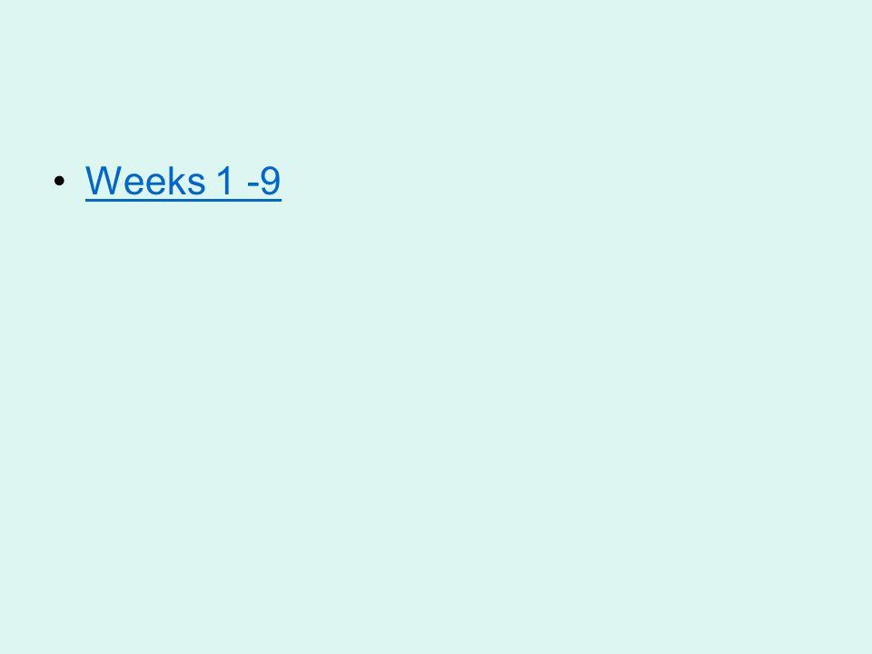 Weeks 1 -9
