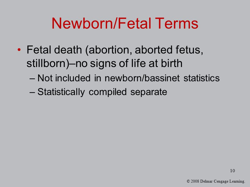 Newborn/Fetal Terms Fetal death (abortion, aborted fetus, stillborn)–no signs of life at birth. Not included in newborn/bassinet statistics.