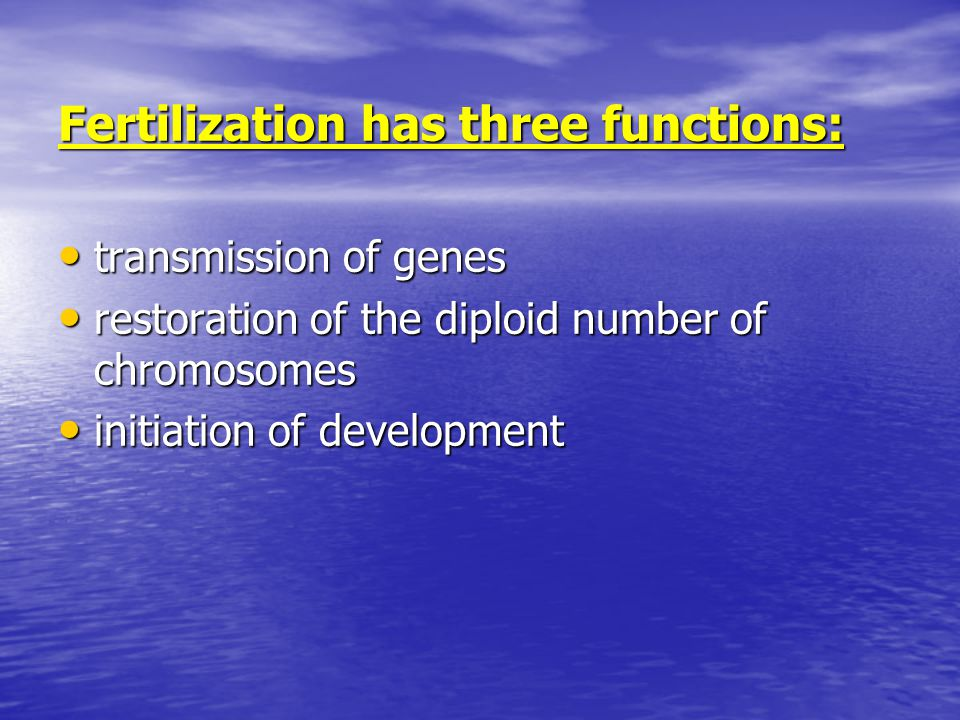 Fertilization has three functions: