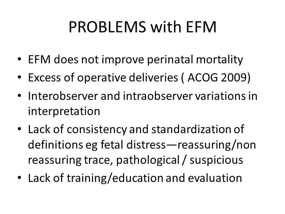 PROBLEMS with EFM EFM does not improve perinatal mortality