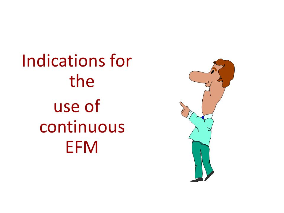 Indications for the use of continuous EFM