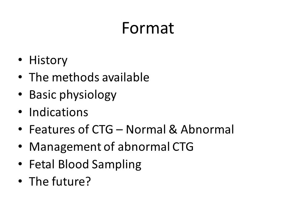 Format History The methods available Basic physiology Indications