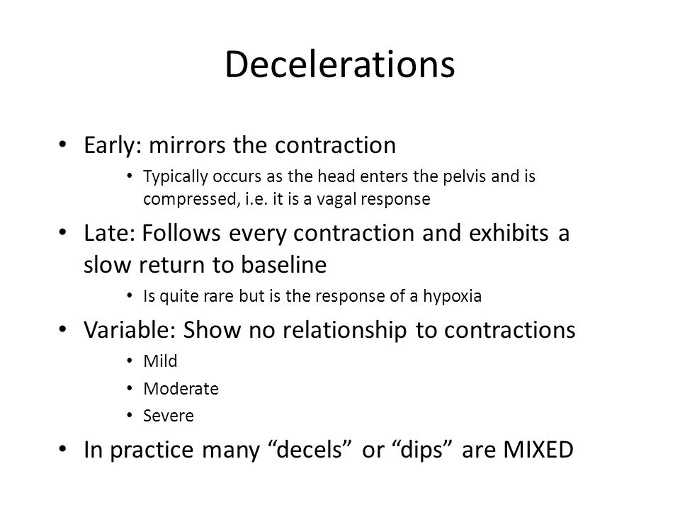 Decelerations Early: mirrors the contraction