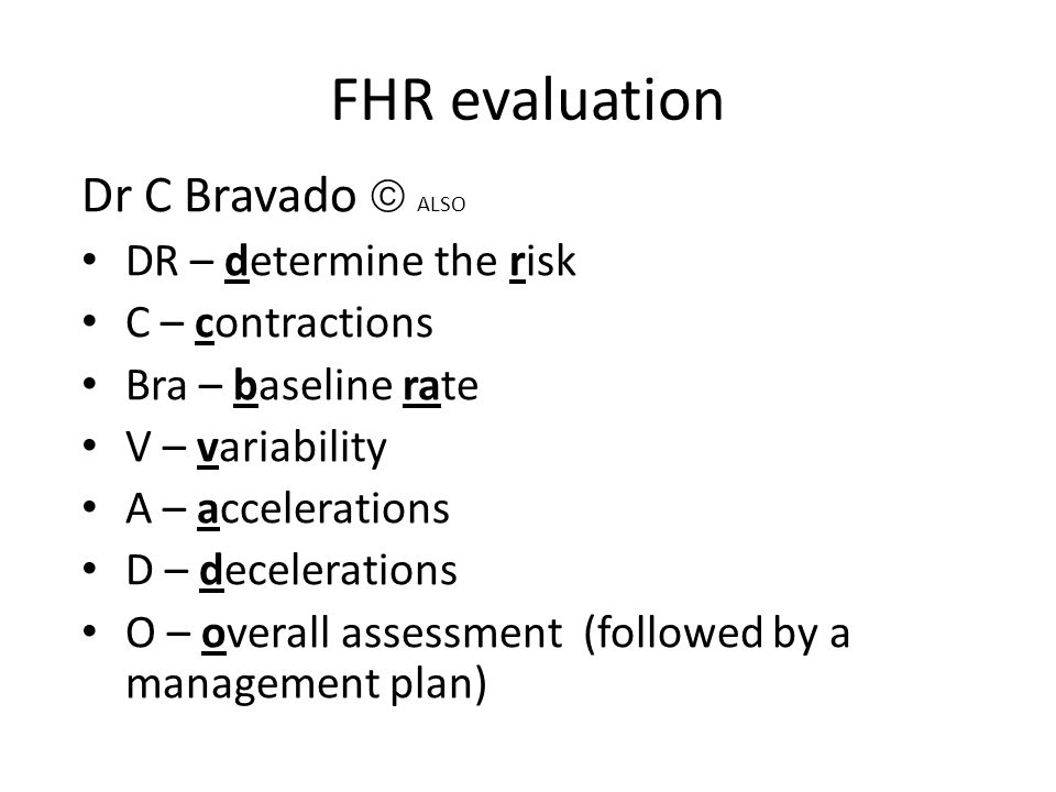 FHR evaluation Dr C Bravado  ALSO DR – determine the risk