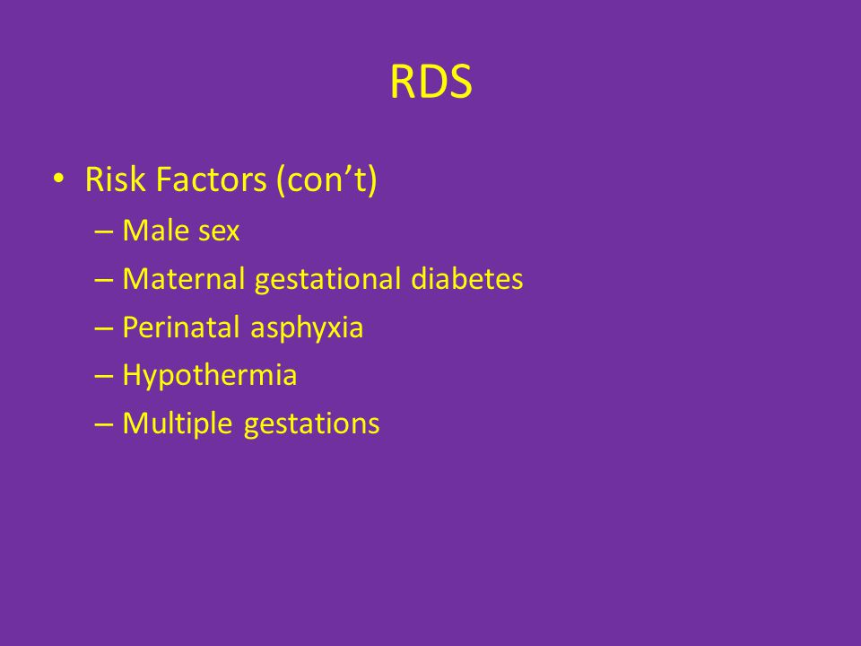RDS Risk Factors (con't) Male sex Maternal gestational diabetes