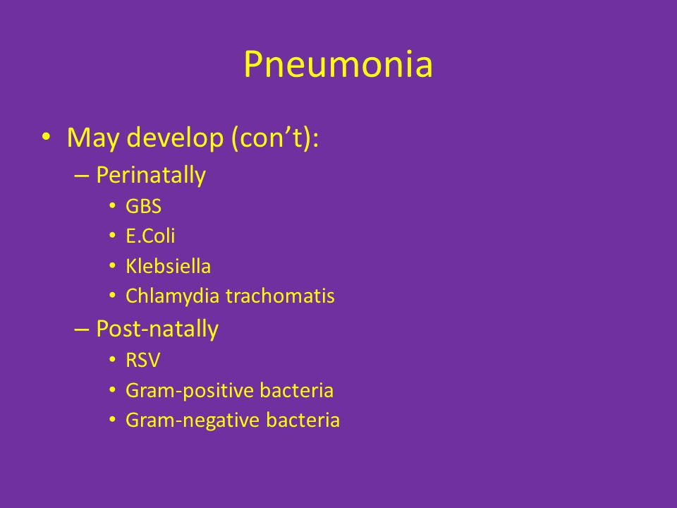 Pneumonia May develop (con't): Perinatally Post-natally GBS E.Coli