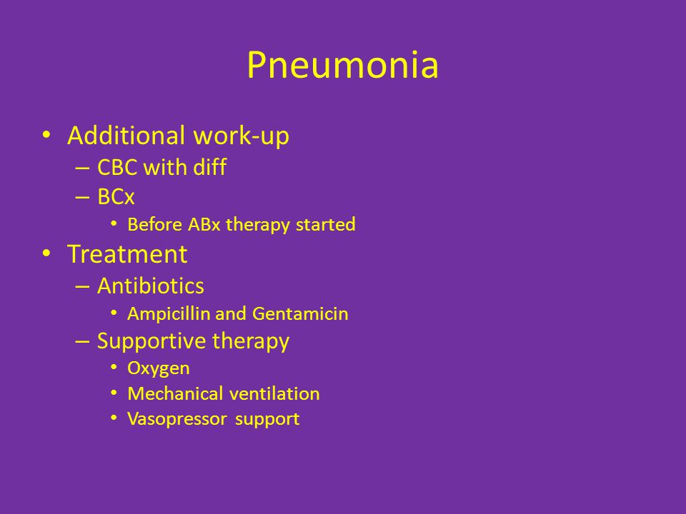 Pneumonia Additional work-up Treatment CBC with diff BCx Antibiotics