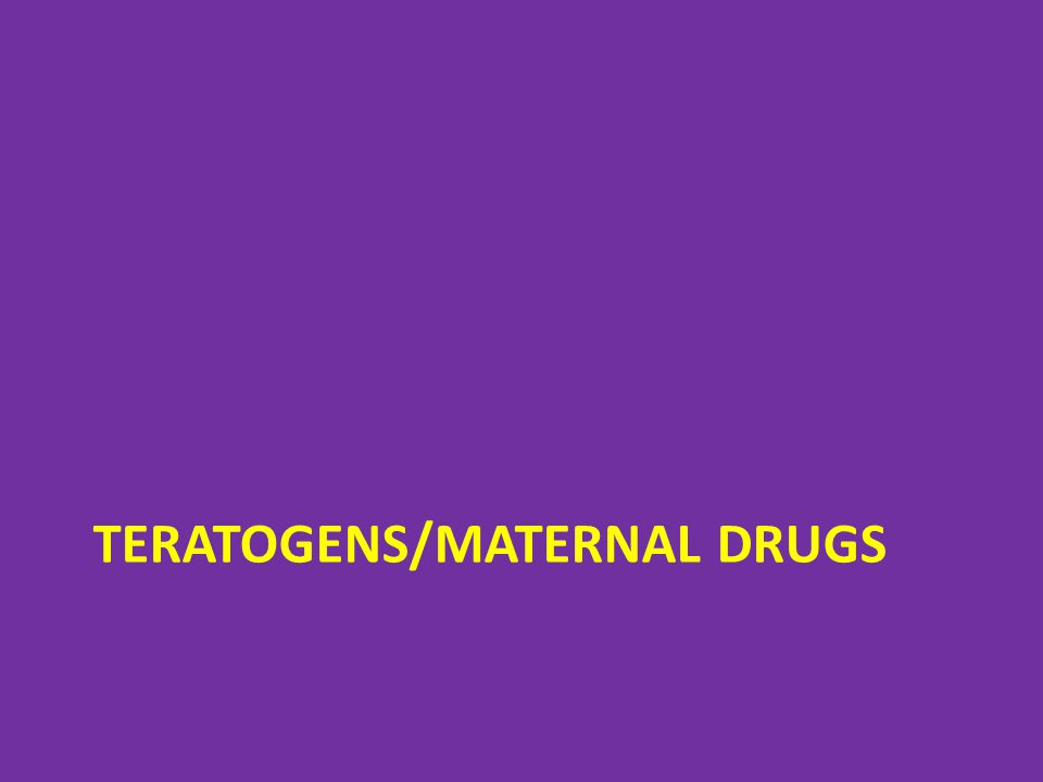 Teratogens/Maternal Drugs