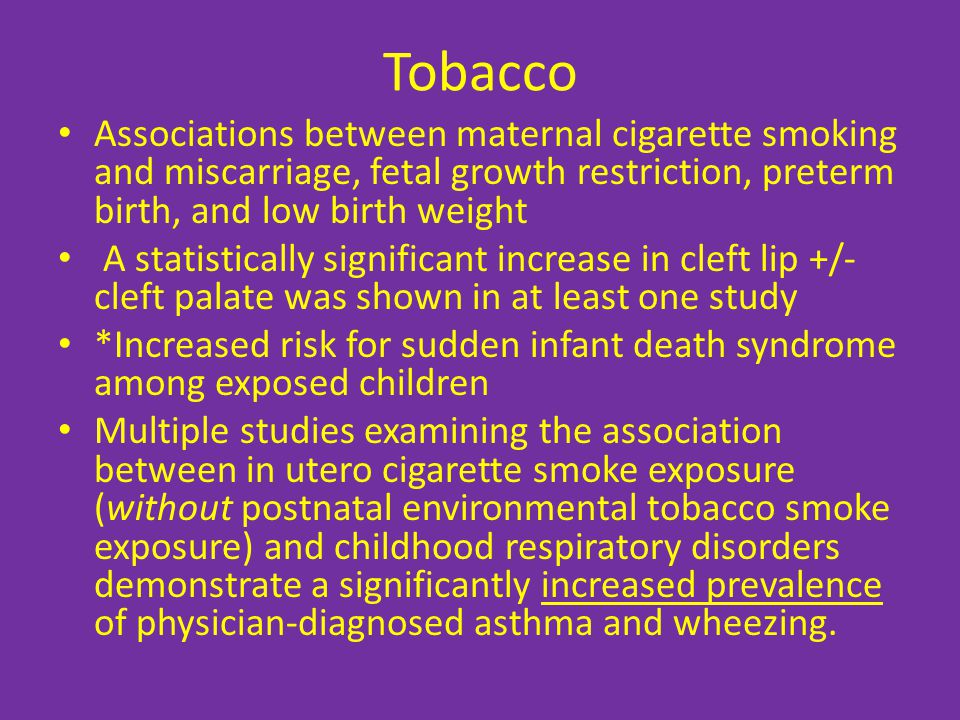 Tobacco Associations between maternal cigarette smoking and miscarriage, fetal growth restriction, preterm birth, and low birth weight.