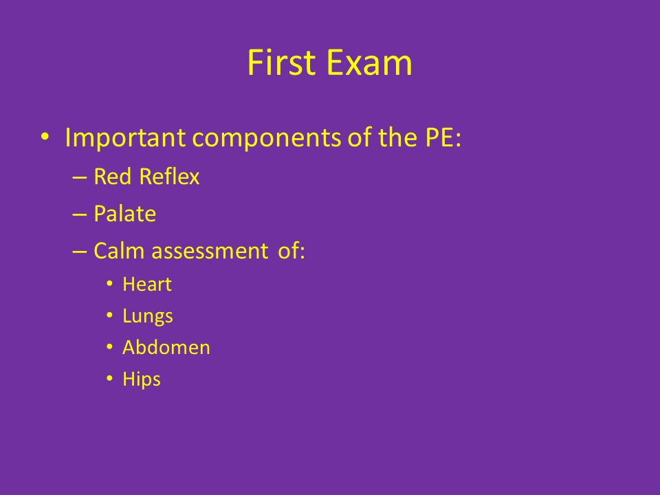 First Exam Important components of the PE: Red Reflex Palate