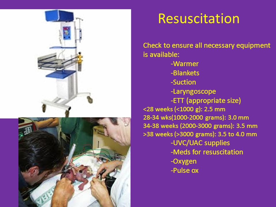 Resuscitation Check to ensure all necessary equipment is available: