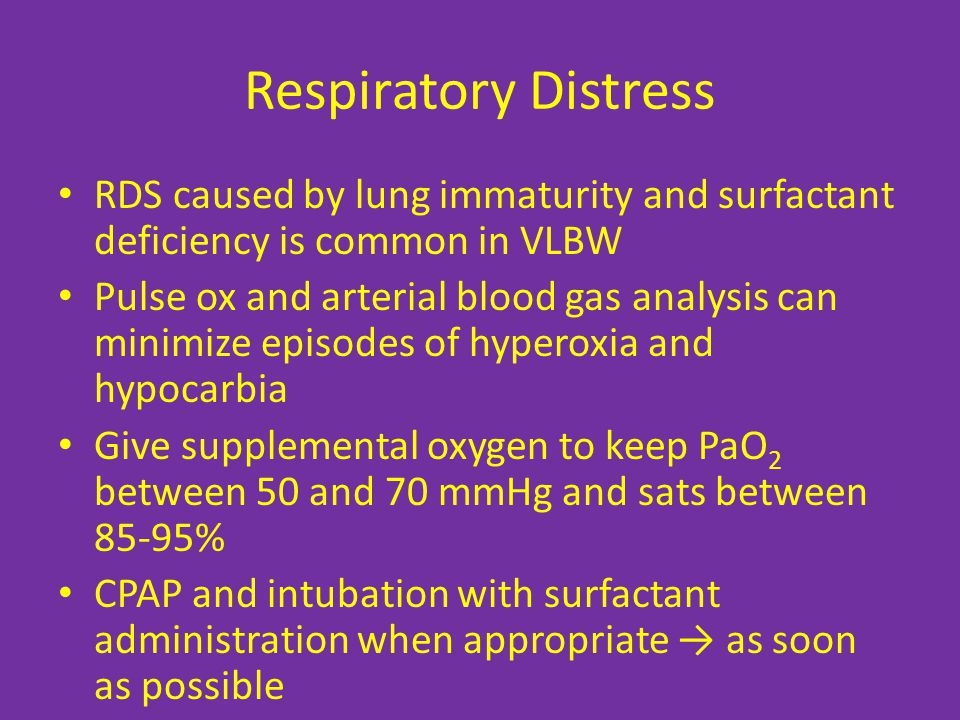 Respiratory Distress RDS caused by lung immaturity and surfactant deficiency is common in VLBW.