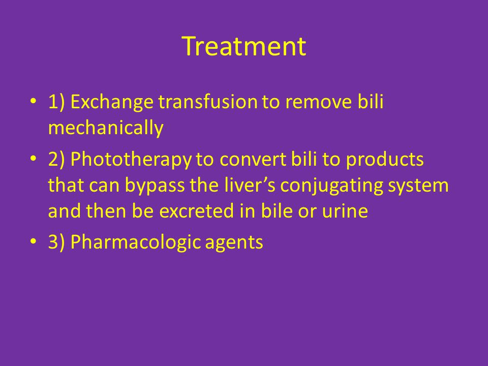 Treatment 1) Exchange transfusion to remove bili mechanically