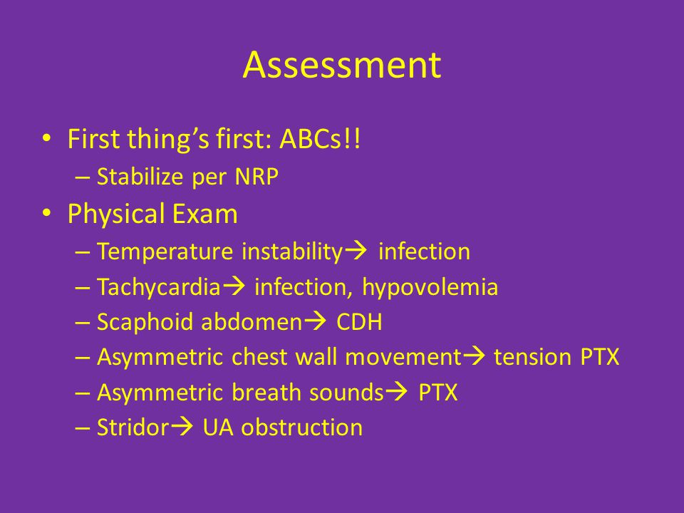Assessment First thing's first: ABCs!! Physical Exam Stabilize per NRP