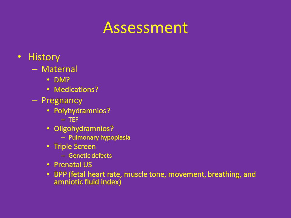 Assessment History Maternal Pregnancy DM Medications Polyhydramnios