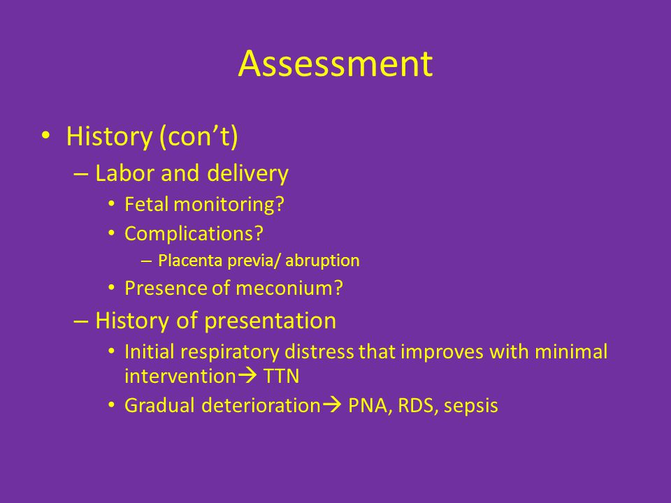Assessment History (con't) Labor and delivery History of presentation