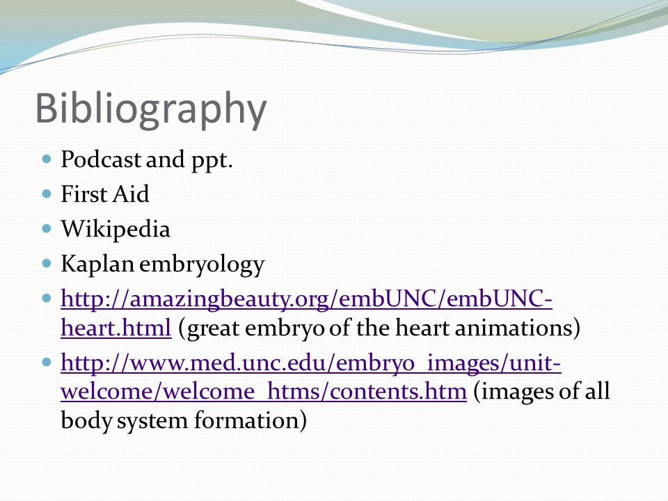 Bibliography Podcast and ppt. First Aid Wikipedia Kaplan embryology
